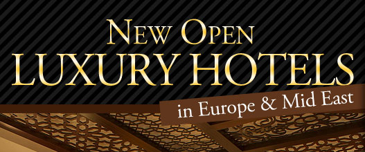 New Open Luxury Hotels in Europe & Mid East